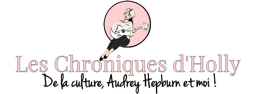 Les Chroniques d'Holly - De la culture, Audrey Hepburn et moi !